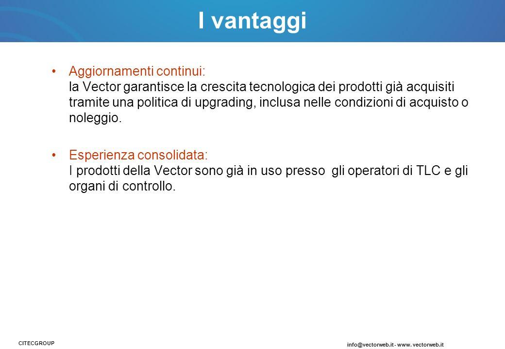 Aggiornamenti continui: la Vector garantisce la crescita tecnologica dei prodotti già acquisiti tramite una politica di upgrading, inclusa nelle condi