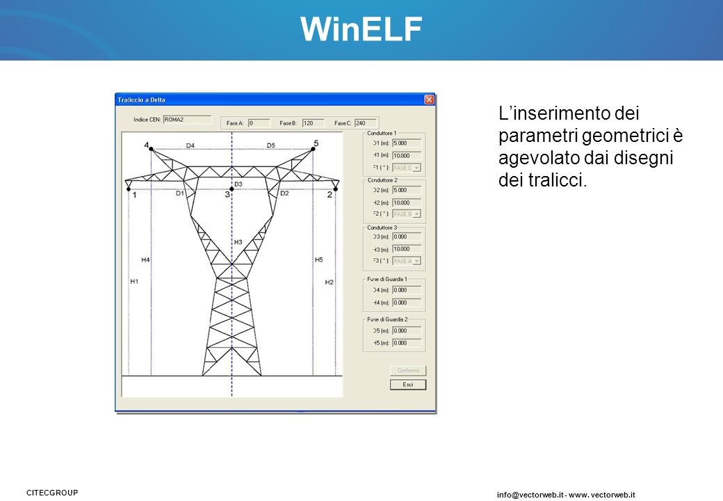 Linserimento dei parametri geometrici è agevolato dai disegni dei tralicci. info@vectorweb.it - www. vectorweb.it CITECGROUP WinELF