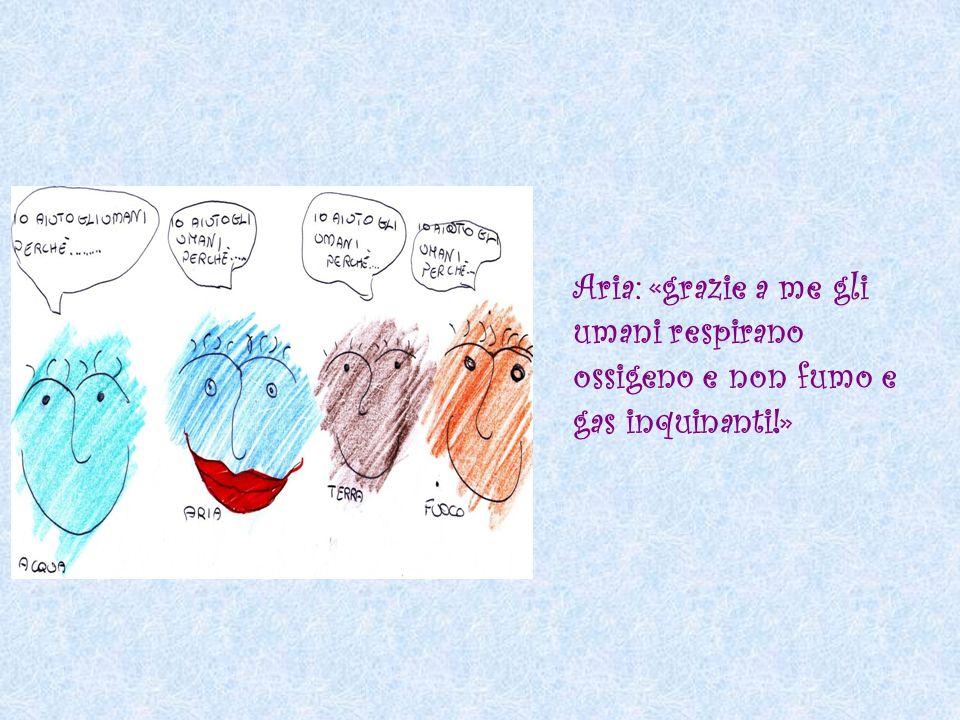 Aria: «grazie a me gli umani respirano ossigeno e non fumo e gas inquinanti!»