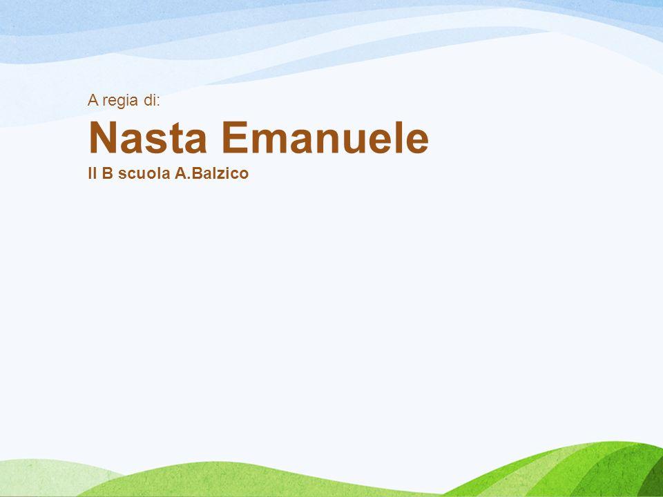 A regia di: Nasta Emanuele II B scuola A.Balzico
