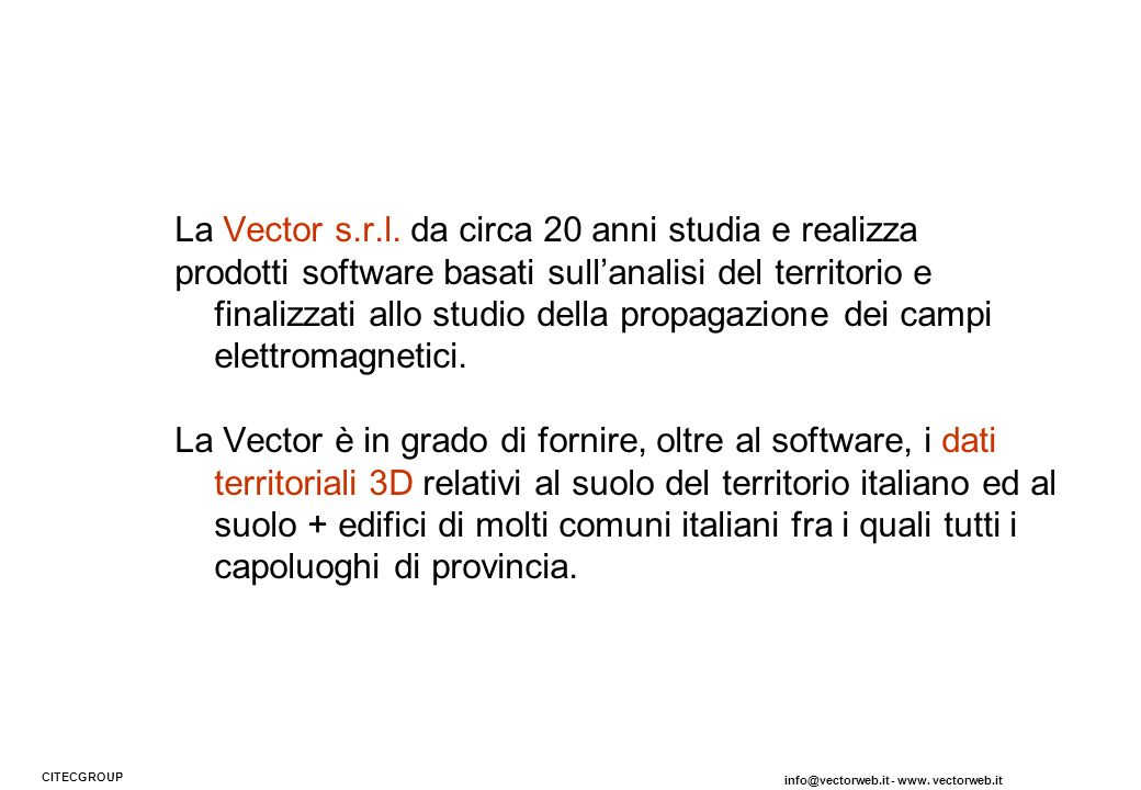 La società La Vector s.r.l. da circa 20 anni studia e realizza prodotti software basati sullanalisi del territorio e finalizzati allo studio della pro