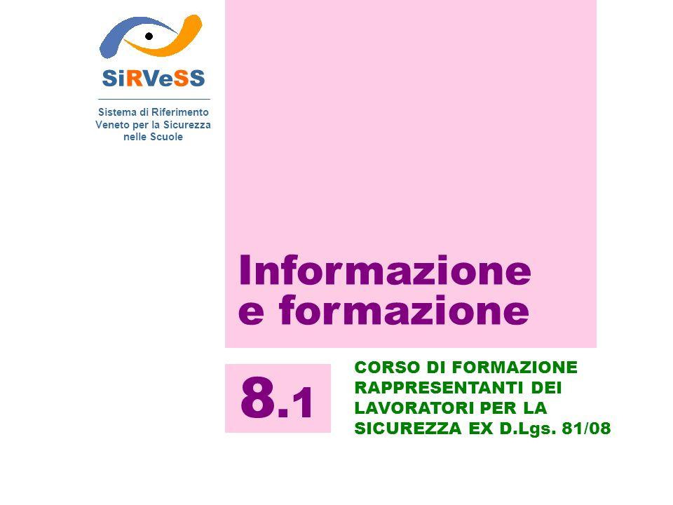 Informazione e formazione SiRVeSS Sistema di Riferimento Veneto per la Sicurezza nelle Scuole 8.1 CORSO DI FORMAZIONE RAPPRESENTANTI DEI LAVORATORI PE