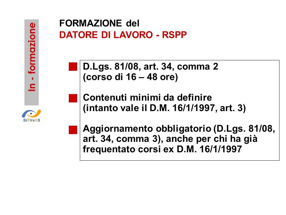 FORMAZIONE del DATORE DI LAVORO - RSPP D.Lgs. 81/08, art. 34, comma 2 (corso di 16 – 48 ore) Contenuti minimi da definire (intanto vale il D.M. 16/1/1