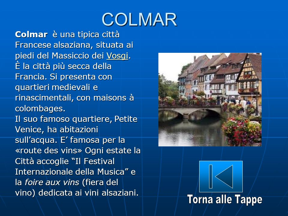 COLMAR Colmar è una tipica città Francese alsaziana, situata ai piedi del Massiccio dei Vosgi. Vosgi È la città più secca della Francia. Si presenta c