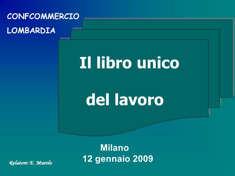 Milano 12 gennaio 2009 Relatore: E. Murolo Il libro unico del lavoro CONFCOMMERCIO LOMBARDIA