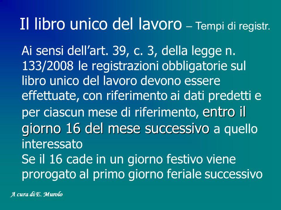 entro il giorno 16 del mese successivo Ai sensi dellart. 39, c. 3, della legge n. 133/2008 le registrazioni obbligatorie sul libro unico del lavoro de