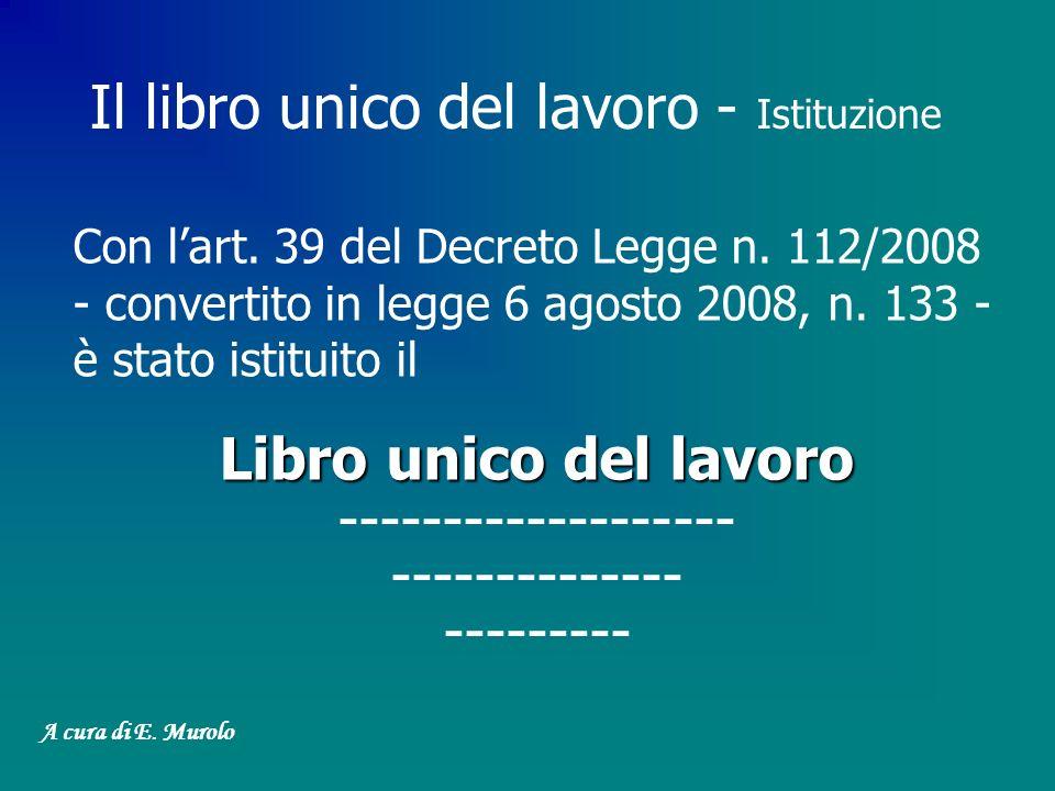 Con lart. 39 del Decreto Legge n. 112/2008 - convertito in legge 6 agosto 2008, n. 133 - è stato istituito il Libro unico del lavoro Libro unico del l