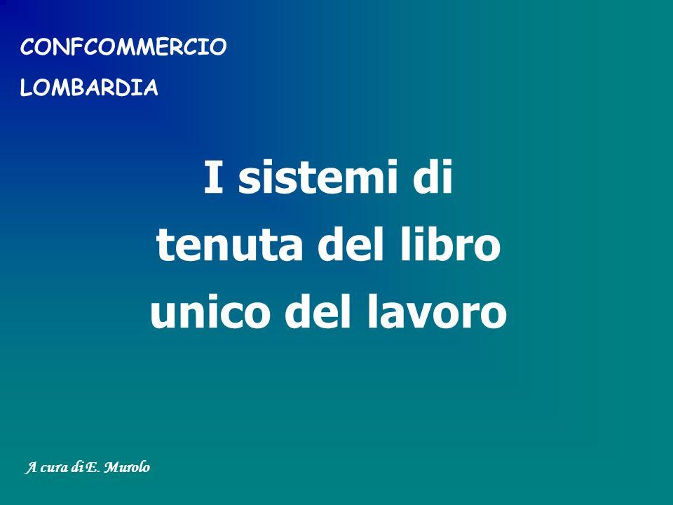 I sistemi di tenuta del libro unico del lavoro A cura di E. Murolo CONFCOMMERCIO LOMBARDIA