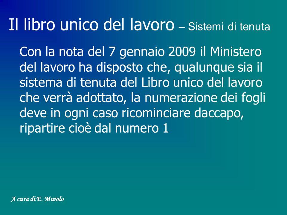Il libro unico del lavoro – Sistemi di tenuta Con la nota del 7 gennaio 2009 il Ministero del lavoro ha disposto che, qualunque sia il sistema di tenu