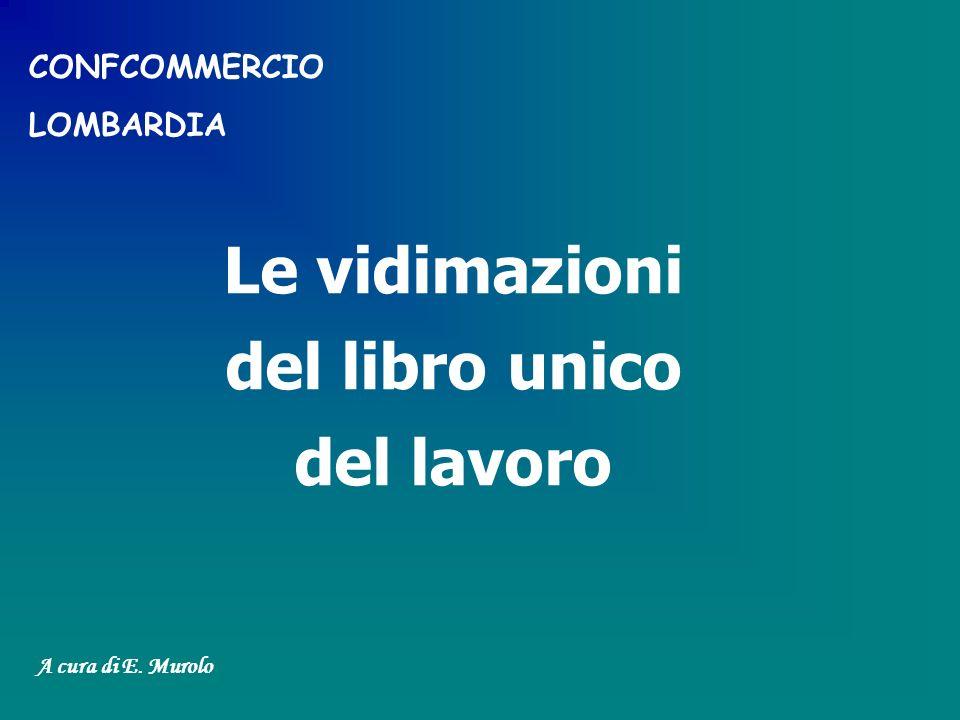 Le vidimazioni del libro unico del lavoro A cura di E. Murolo CONFCOMMERCIO LOMBARDIA