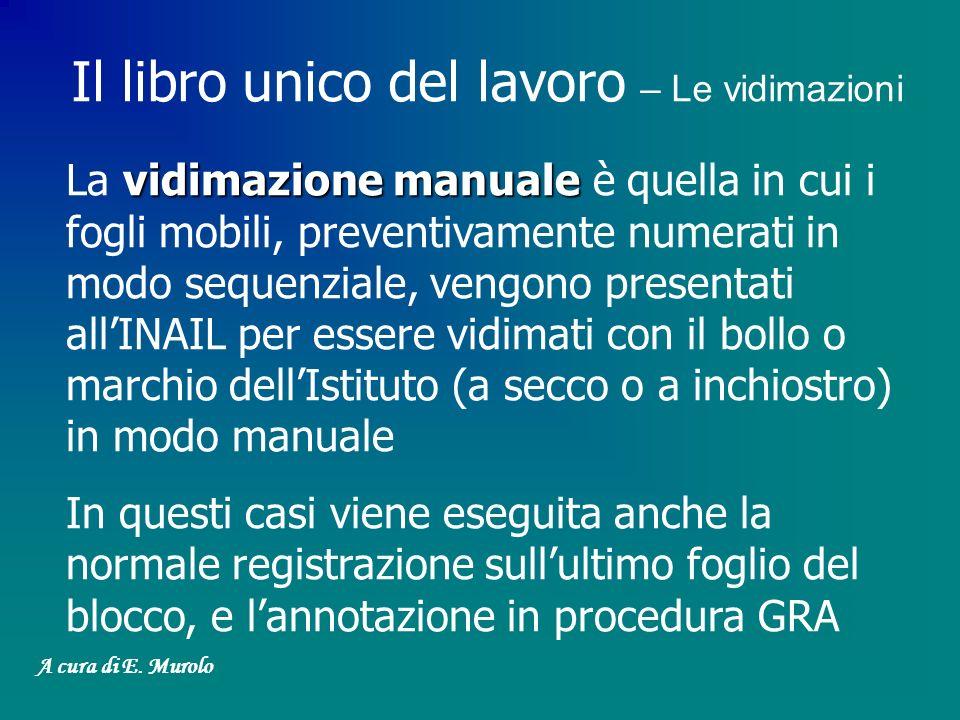 vidimazione manuale La vidimazione manuale è quella in cui i fogli mobili, preventivamente numerati in modo sequenziale, vengono presentati allINAIL p