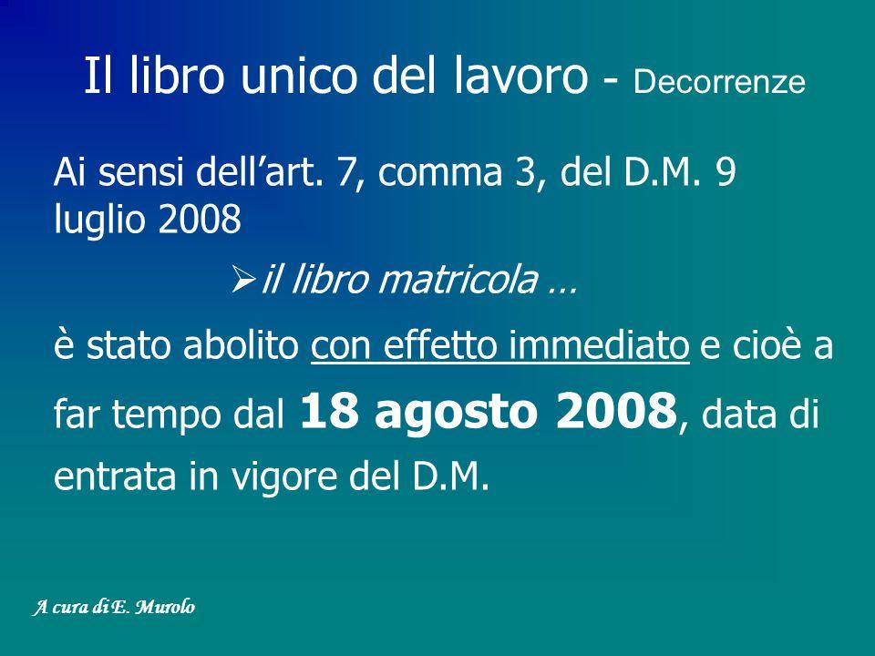 Ai sensi dellart. 7, comma 3, del D.M. 9 luglio 2008 il libro matricola … è stato abolito con effetto immediato e cioè a far tempo dal 18 agosto 2008,