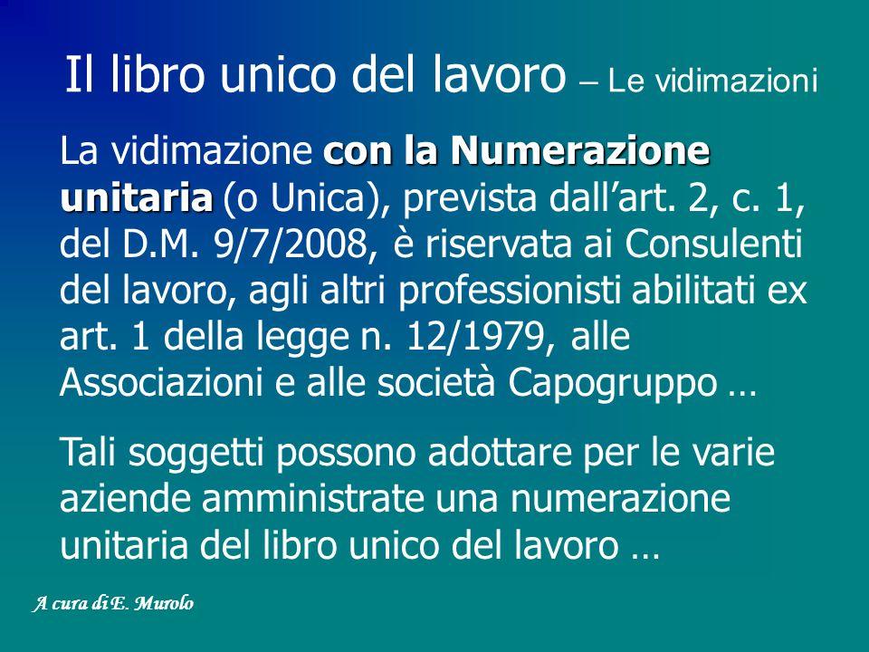 con la Numerazione unitaria La vidimazione con la Numerazione unitaria (o Unica), prevista dallart. 2, c. 1, del D.M. 9/7/2008, è riservata ai Consule