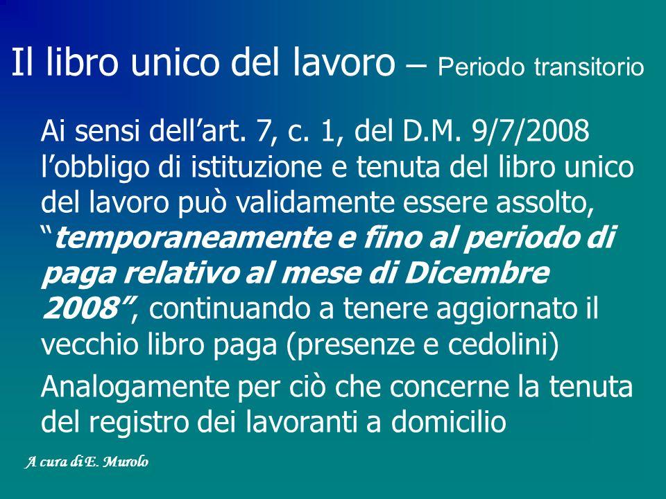 Ai sensi dellart. 7, c. 1, del D.M. 9/7/2008 lobbligo di istituzione e tenuta del libro unico del lavoro può validamente essere assolto,temporaneament
