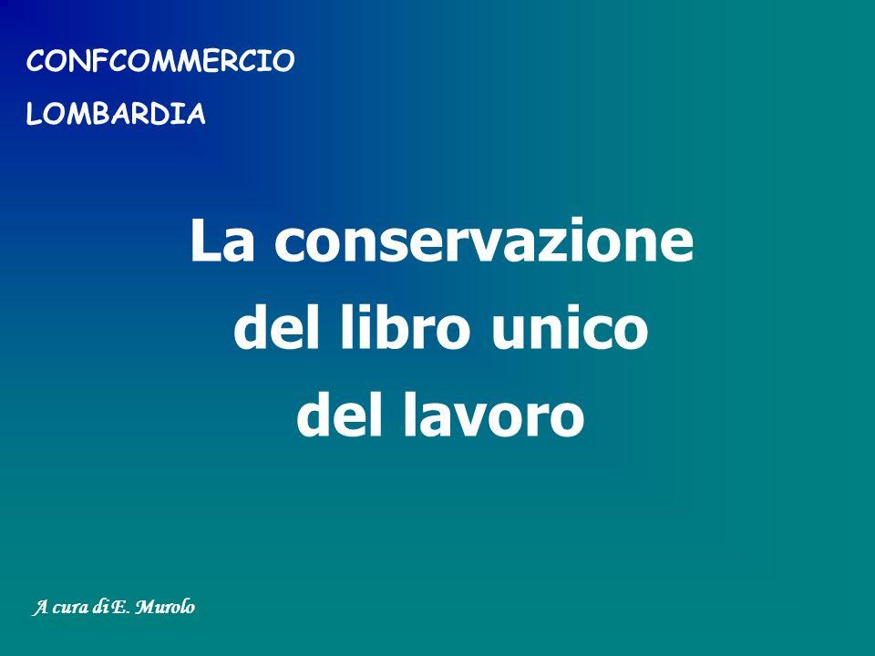 La conservazione del libro unico del lavoro A cura di E. Murolo CONFCOMMERCIO LOMBARDIA