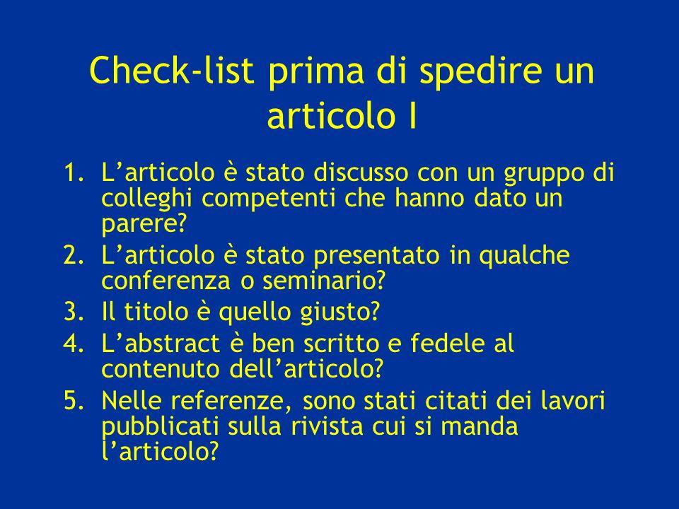 Check-list prima di spedire un articolo I 1.Larticolo è stato discusso con un gruppo di colleghi competenti che hanno dato un parere.