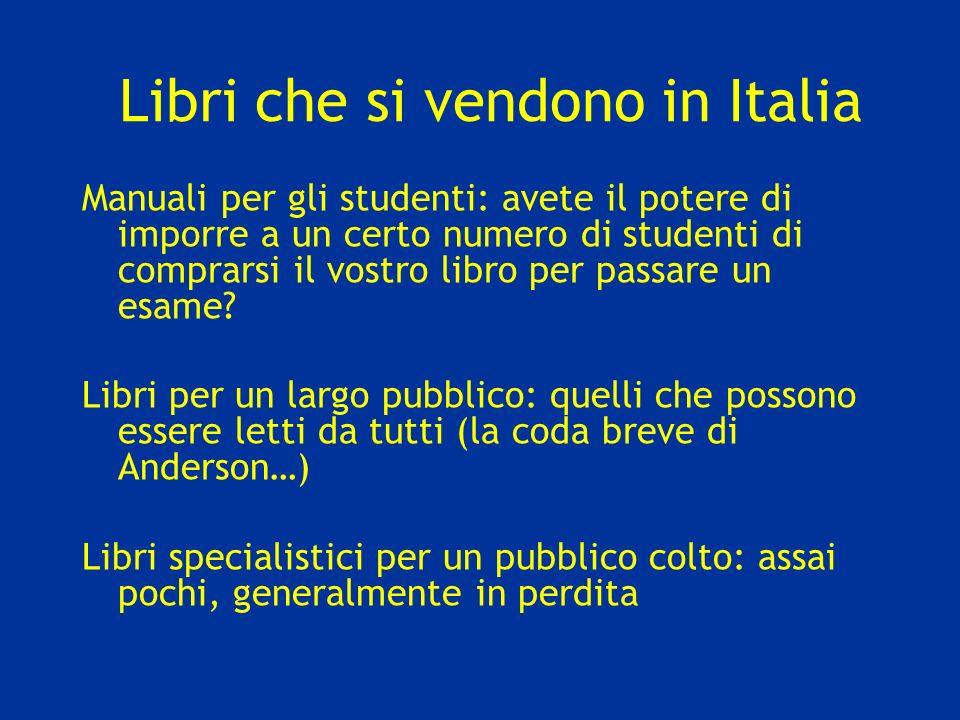 Libri che si vendono in Italia Manuali per gli studenti: avete il potere di imporre a un certo numero di studenti di comprarsi il vostro libro per passare un esame.