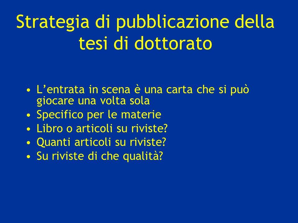 Strategia di pubblicazione della tesi di dottorato Lentrata in scena è una carta che si può giocare una volta sola Specifico per le materie Libro o articoli su riviste.