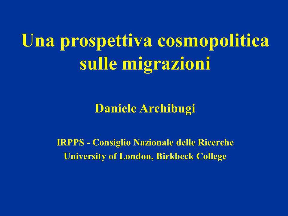 Una prospettiva cosmopolitica sulle migrazioni Daniele Archibugi IRPPS - Consiglio Nazionale delle Ricerche University of London, Birkbeck College