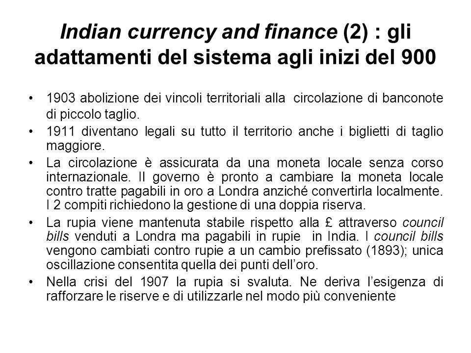 Indian currency and finance (2) : gli adattamenti del sistema agli inizi del 900 1903 abolizione dei vincoli territoriali alla circolazione di banconote di piccolo taglio.