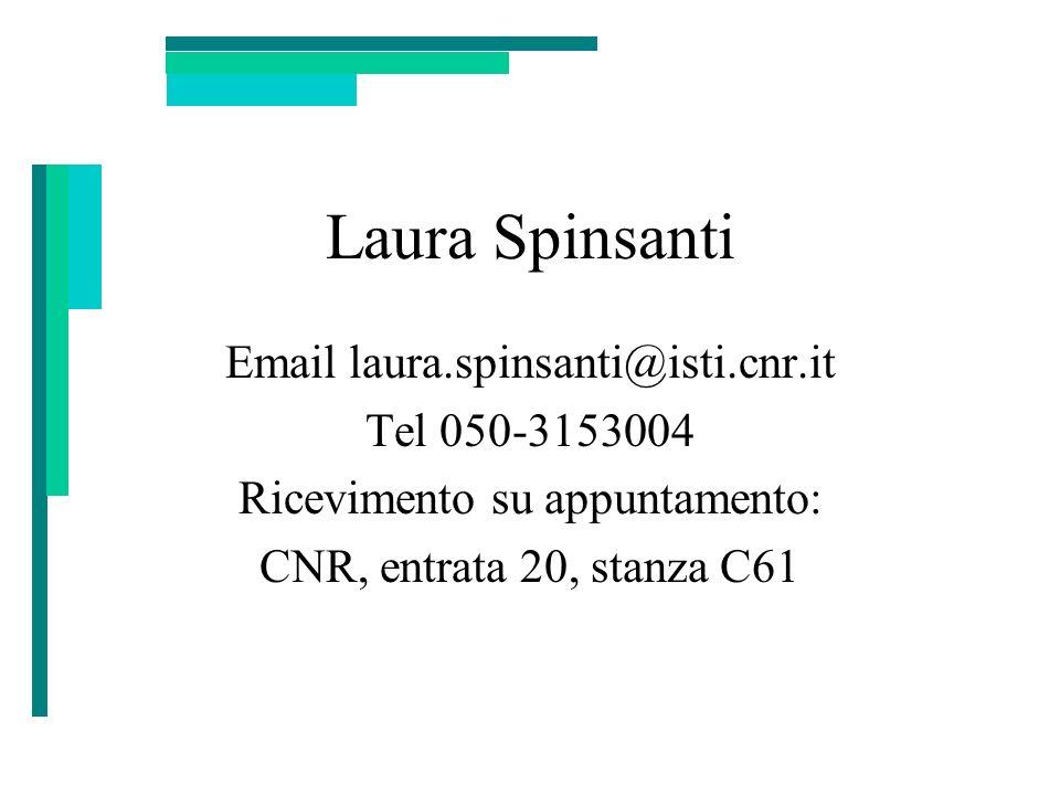 Laura Spinsanti Email laura.spinsanti@isti.cnr.it Tel 050-3153004 Ricevimento su appuntamento: CNR, entrata 20, stanza C61