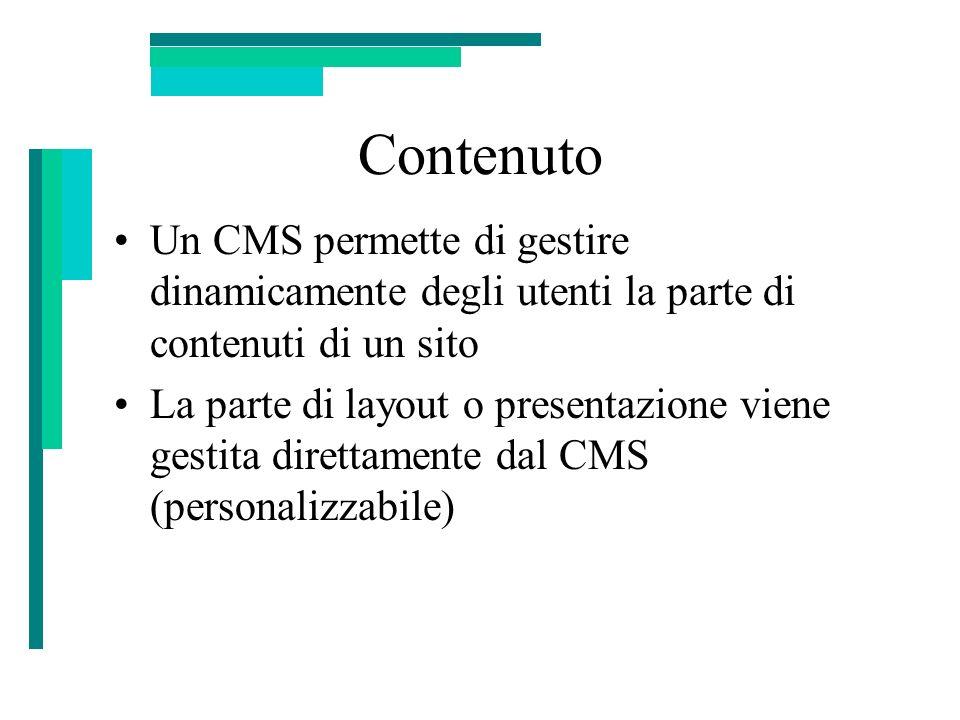Contenuto Un CMS permette di gestire dinamicamente degli utenti la parte di contenuti di un sito La parte di layout o presentazione viene gestita dire