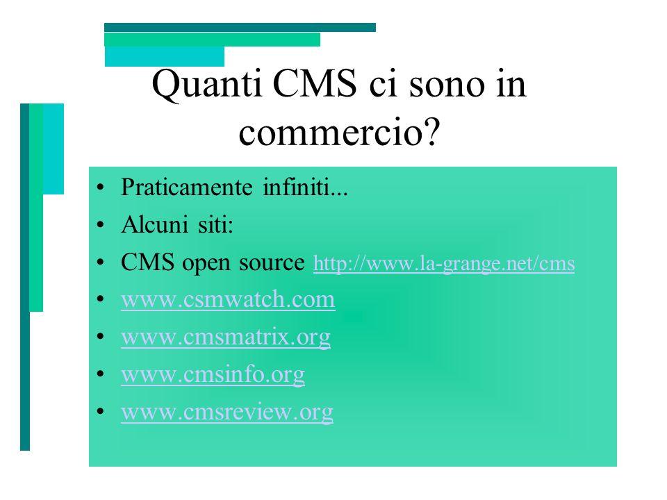 Quanti CMS ci sono in commercio? Praticamente infiniti... Alcuni siti: CMS open source http://www.la-grange.net/cms http://www.la-grange.net/cms www.c