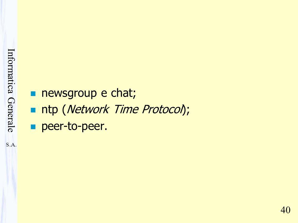 S.A. Informatica Generale 40 n newsgroup e chat; n ntp (Network Time Protocol); n peer-to-peer.