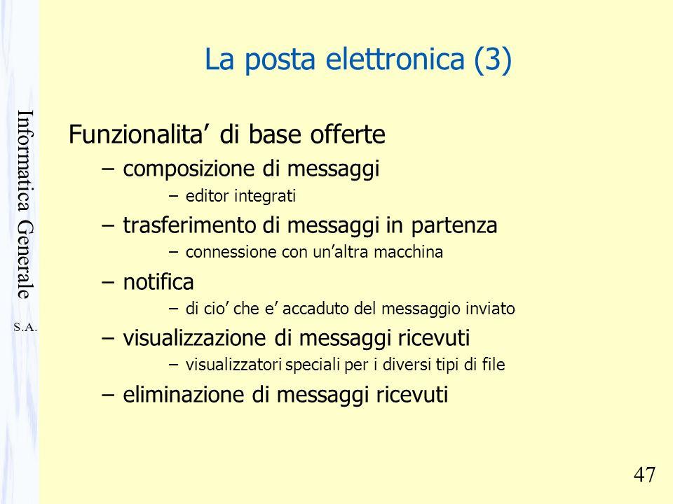 S.A. Informatica Generale 47 La posta elettronica (3) Funzionalita di base offerte –composizione di messaggi –editor integrati –trasferimento di messa