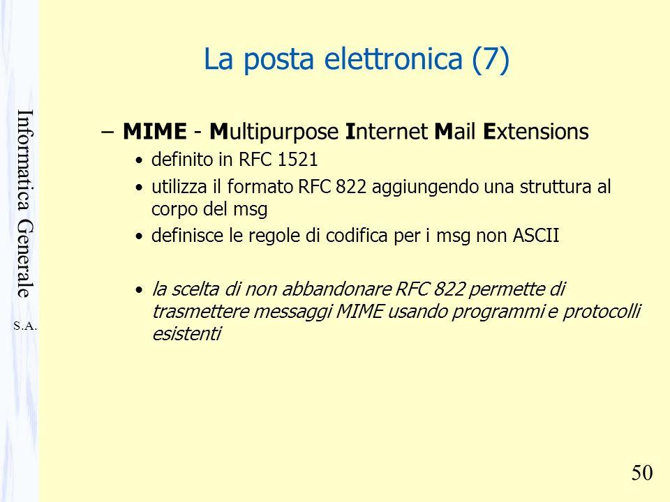 S.A. Informatica Generale 50 La posta elettronica (7) –MIME - Multipurpose Internet Mail Extensions definito in RFC 1521 utilizza il formato RFC 822 a
