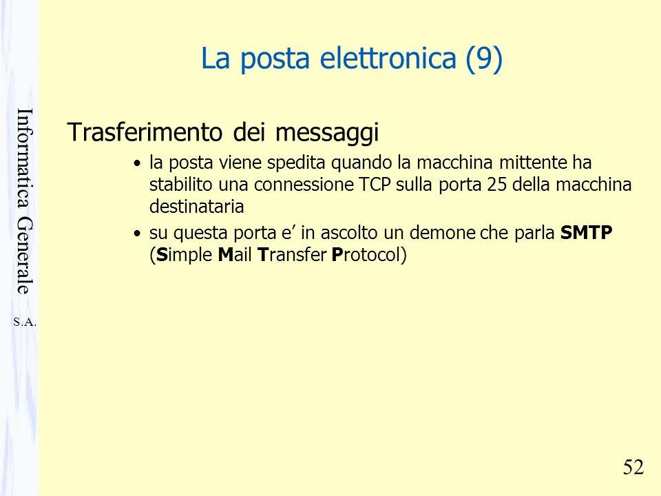 S.A. Informatica Generale 52 La posta elettronica (9) Trasferimento dei messaggi la posta viene spedita quando la macchina mittente ha stabilito una c