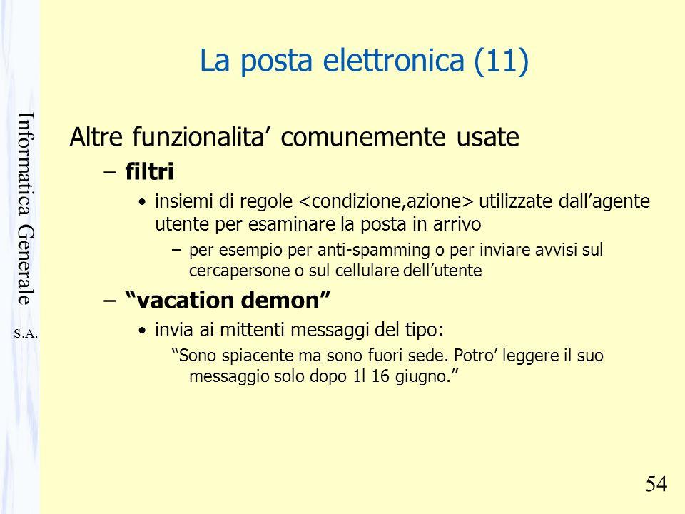 S.A. Informatica Generale 54 La posta elettronica (11) Altre funzionalita comunemente usate –filtri insiemi di regole utilizzate dallagente utente per