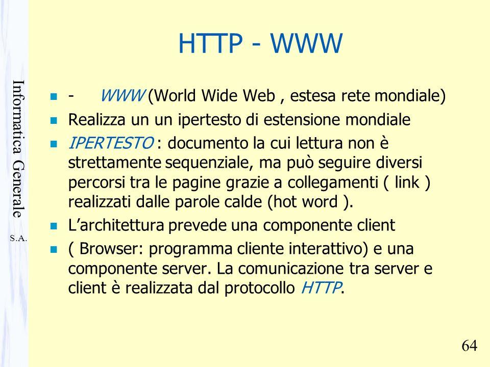 S.A. Informatica Generale 64 HTTP - WWW n - WWW (World Wide Web, estesa rete mondiale) n Realizza un un ipertesto di estensione mondiale n IPERTESTO :
