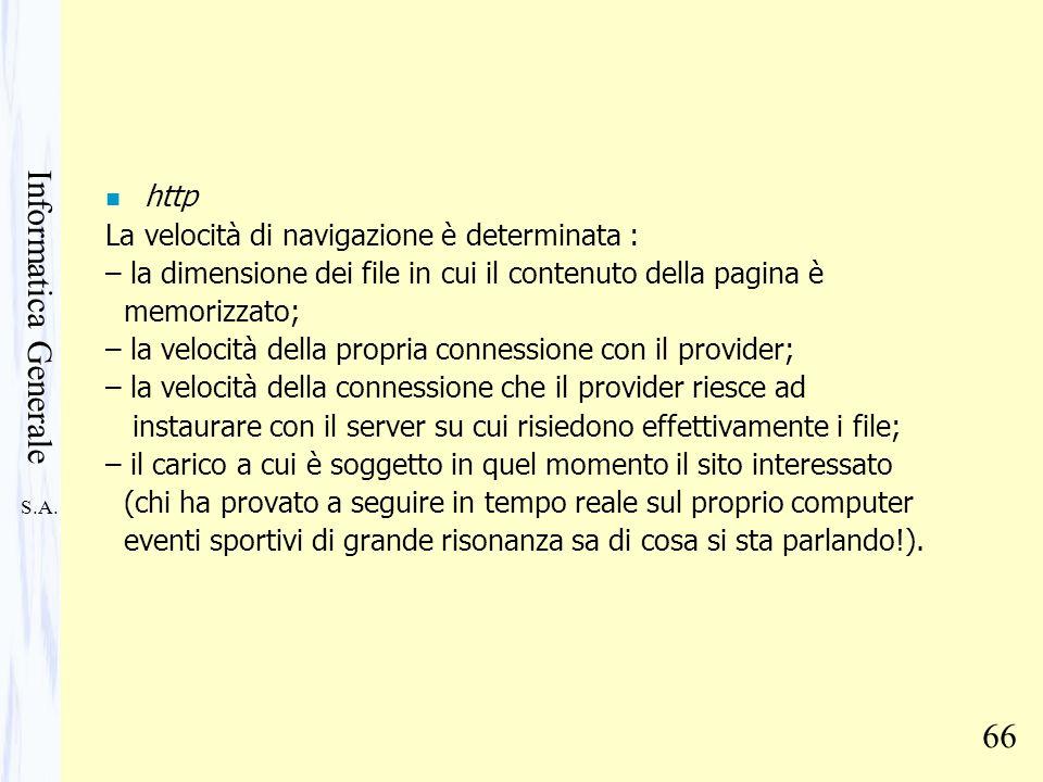 S.A. Informatica Generale 66 n http La velocità di navigazione è determinata : – la dimensione dei file in cui il contenuto della pagina è memorizzato