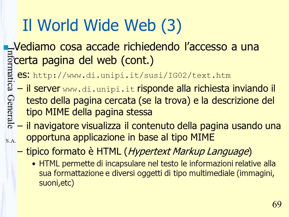 S.A. Informatica Generale 69 Il World Wide Web (3) n Vediamo cosa accade richiedendo laccesso a una certa pagina del web (cont.) es: http://www.di.uni
