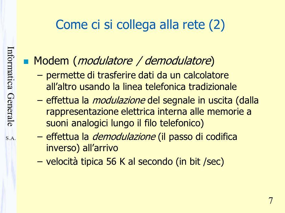 S.A. Informatica Generale 7 Come ci si collega alla rete (2) n Modem (modulatore / demodulatore) –permette di trasferire dati da un calcolatore allalt