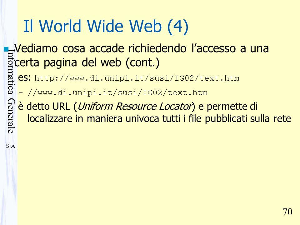 S.A. Informatica Generale 70 Il World Wide Web (4) n Vediamo cosa accade richiedendo laccesso a una certa pagina del web (cont.) es: http://www.di.uni
