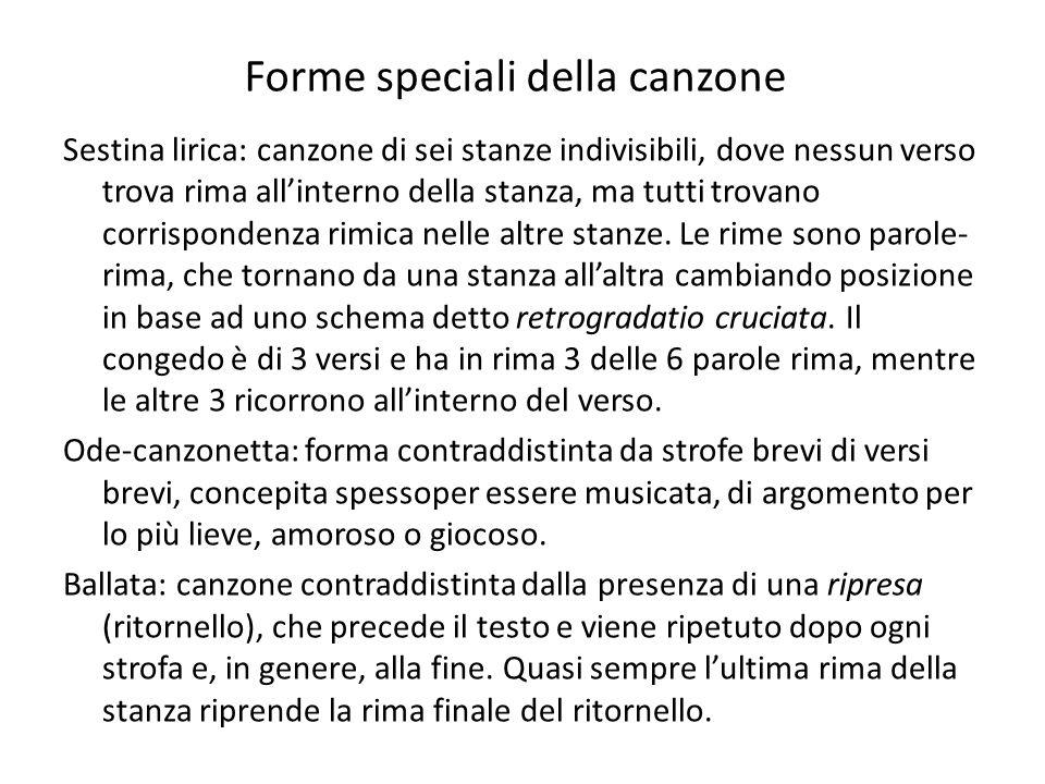 Forme speciali della canzone Sestina lirica: canzone di sei stanze indivisibili, dove nessun verso trova rima allinterno della stanza, ma tutti trovan