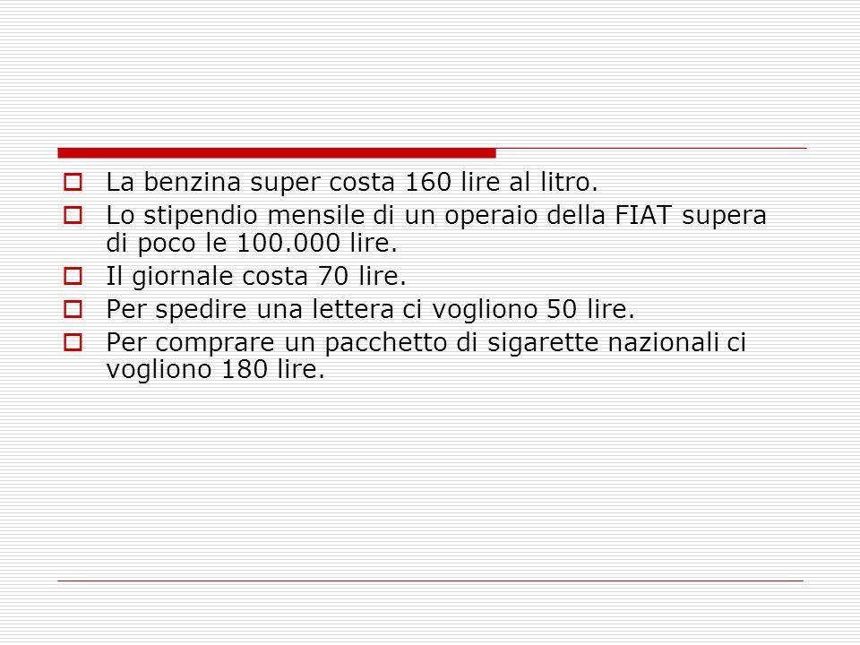 La benzina super costa 160 lire al litro. Lo stipendio mensile di un operaio della FIAT supera di poco le 100.000 lire. Il giornale costa 70 lire. Per