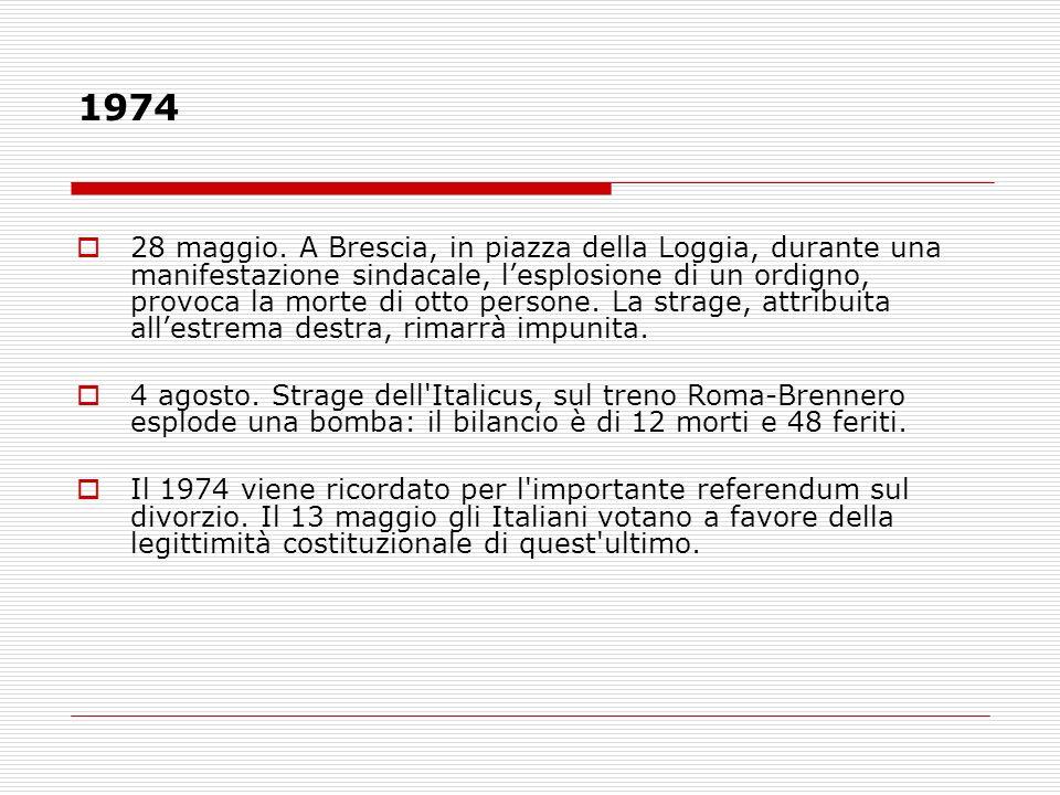 1974 28 maggio. A Brescia, in piazza della Loggia, durante una manifestazione sindacale, lesplosione di un ordigno, provoca la morte di otto persone.