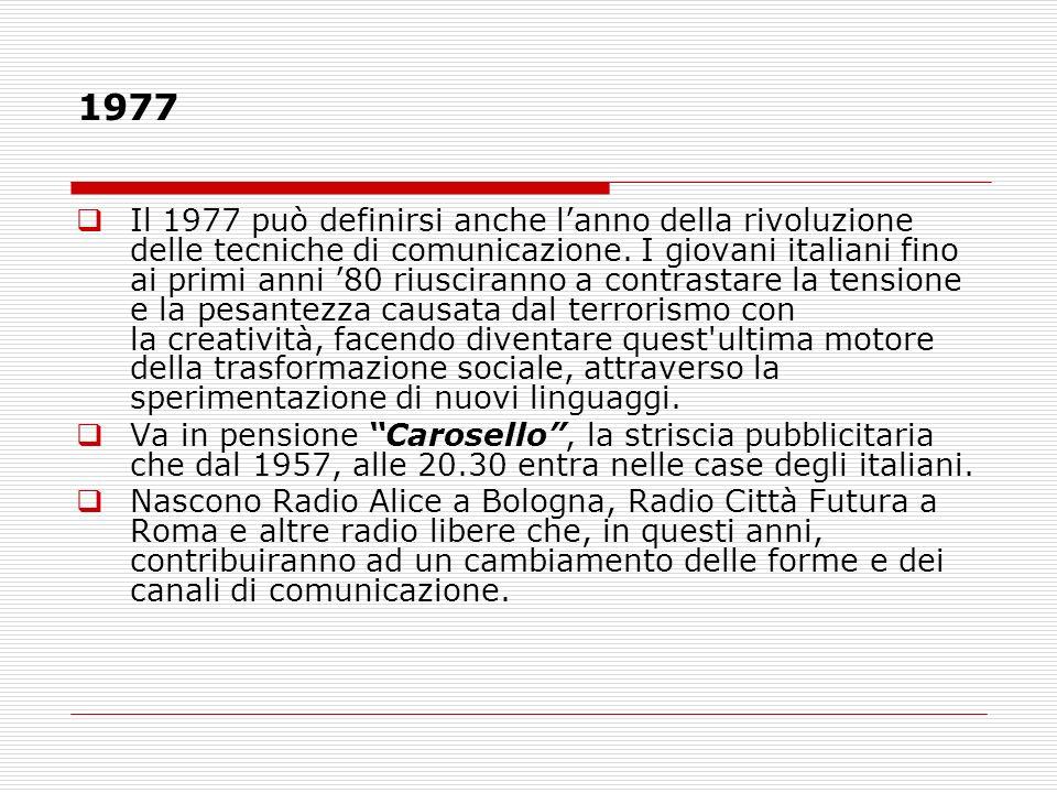 1977 Il 1977 può definirsi anche lanno della rivoluzione delle tecniche di comunicazione. I giovani italiani fino ai primi anni 80 riusciranno a contr