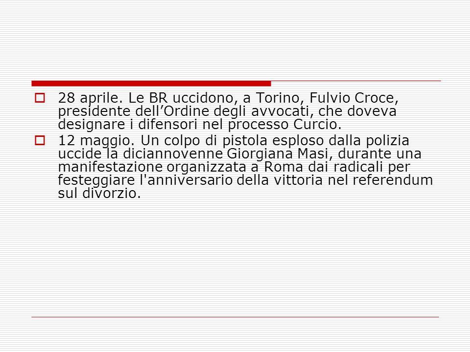 28 aprile. Le BR uccidono, a Torino, Fulvio Croce, presidente dellOrdine degli avvocati, che doveva designare i difensori nel processo Curcio. 12 magg