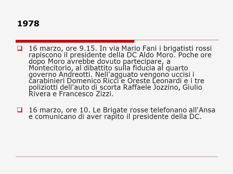 1978 16 marzo, ore 9.15. In via Mario Fani i brigatisti rossi rapiscono il presidente della DC Aldo Moro. Poche ore dopo Moro avrebbe dovuto partecipa