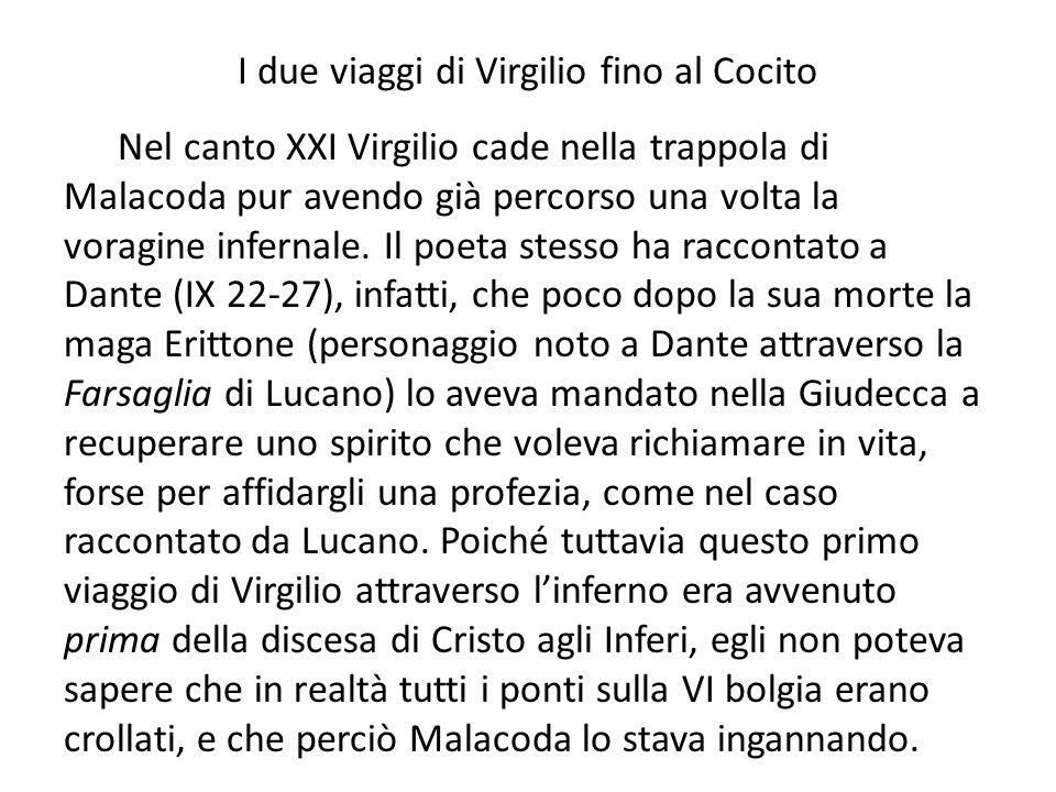 I due viaggi di Virgilio fino al Cocito Nel canto XXI Virgilio cade nella trappola di Malacoda pur avendo già percorso una volta la voragine infernale