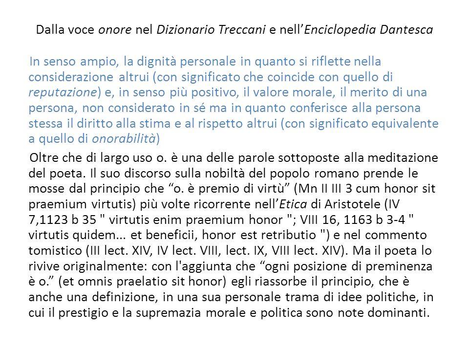 Dalla voce onore nel Dizionario Treccani e nellEnciclopedia Dantesca In senso ampio, la dignità personale in quanto si riflette nella considerazione a