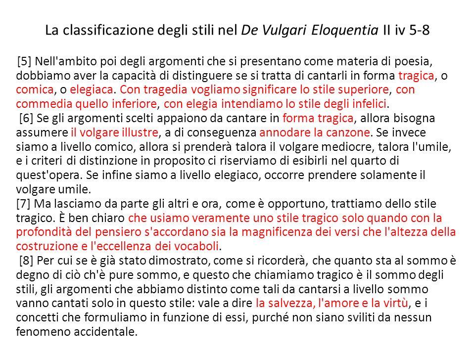 La classificazione degli stili nel De Vulgari Eloquentia II iv 5-8 [5] Nell'ambito poi degli argomenti che si presentano come materia di poesia, dobbi