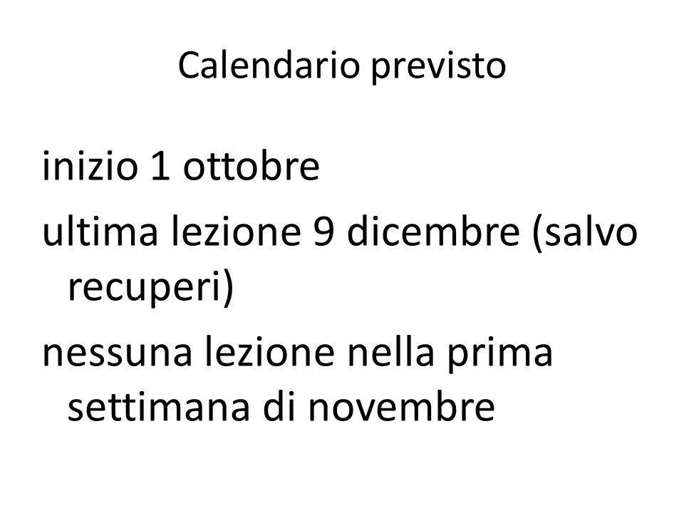 Calendario previsto inizio 1 ottobre ultima lezione 9 dicembre (salvo recuperi) nessuna lezione nella prima settimana di novembre