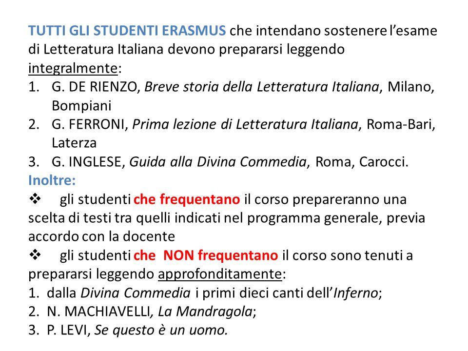 TUTTI GLI STUDENTI ERASMUS che intendano sostenere lesame di Letteratura Italiana devono prepararsi leggendo integralmente: 1.G.