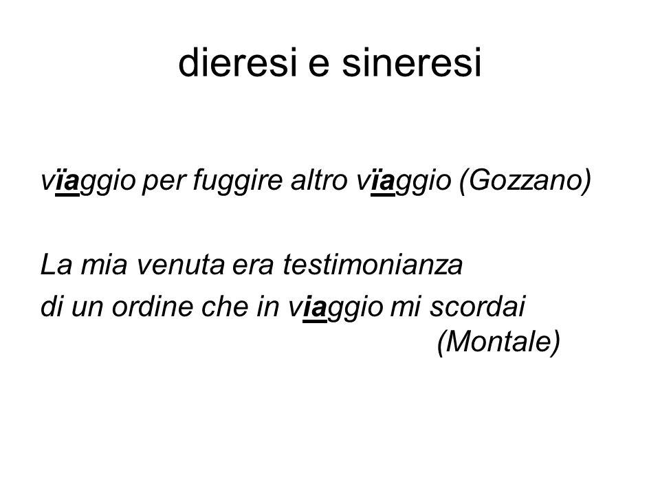 dieresi e sineresi vïaggio per fuggire altro vïaggio (Gozzano) La mia venuta era testimonianza di un ordine che in viaggio mi scordai (Montale)