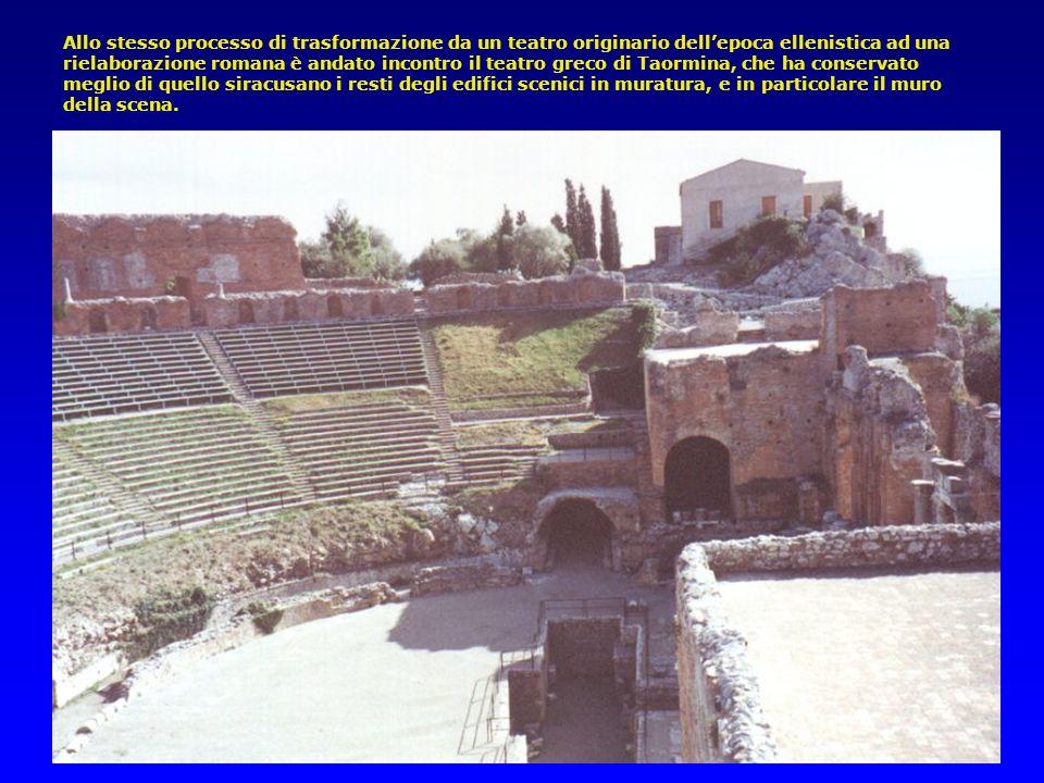 Allo stesso processo di trasformazione da un teatro originario dellepoca ellenistica ad una rielaborazione romana è andato incontro il teatro greco di